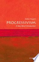 Progressivism  A Very Short Introduction