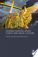 Russian Aviation Space Flight And Visual Culture book