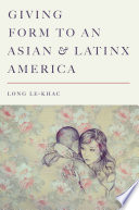 Giving Form to an Asian and Latinx America Book PDF