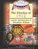 The Election of 1912 and the Administration of Woodrow Wilson