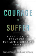 The Courage to Suffer: A New Clinical Framework for Life's Greatest Crises