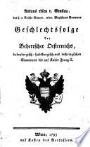 Geschlechtsfolge der Beherrscher Oesterreichs, babenbergisch- habsburgisch- und lothringischen Stammes bis auf Kaiser Franz II