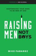 Raising Men, Not Boys : perhaps there has never been a more challenging...