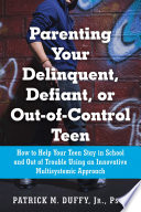 Parenting Your Delinquent  Defiant  or Out of Control Teen