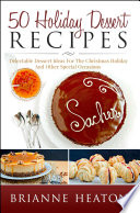 50 Holiday Dessert Recipes Delectable Dessert Ideas For The Christmas Holidays And Other Special Occasions Holiday Pastry Cookbook For Cheesecake Christmas Cookies And More