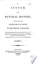 A System of Natural History, adapted for the instruction of youth, in the form of a dialogue ... Now first translated into English. [Edited by R. H.]