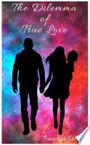 The Dilemma Of True Love