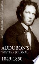 Audubon s Western Journal  1849 1850  Abridged  Annotated