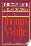 The Complete Short Stories Of Thomas Wolfe : in order of their first publication...