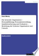 Die lernende Organisation – Personalführung, Personalentwicklung, Qualitätssicherung und Evaluation – Beziehung der Systeme Organisation und Umwelt