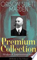 ORISON SWETT MARDEN Premium Collection   Wisdom   Empowerment Series  18 Books in One Volume