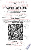 Florilegii magni  seu polyantheae floribus novissimis sparsae  libri XX  Opus praeclarum  suavissimis celebriorum sententiarum  vel graecarum  vel latinarum flosculi refertum