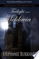 Moldavian Moon Book Two  Twilight Over Moldavia