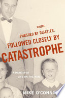 Crisis  Pursued by Disaster  Followed Closely by Catastrophe