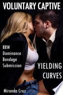 Yielding Curves  Voluntary Captive  BBW  Dominance  Bondage  Submission