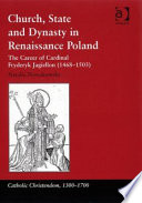 Church  State and Dynasty in Renaissance Poland