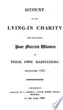 Lying In Charity Instituted 1757 Under The Patronage Of The King S Most Excellent Majesty Their Royal Highnesses The Duke Of Sussex Prince Leopold And The Duchess Of Kent The Most Noble The Duke Of Wellington President State Of The Charity To Jan 1820