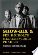 Show-Bix & Per Højholts mediebevidste praksis