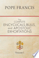 The Complete Encyclicals  Bulls  and Apostolic Exhortations