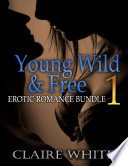 Young Wild and Free 1  Erotic Romance Bundle