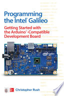 Programming the Intel Galileo  Getting Started with the Arduino  Compatible Development Board