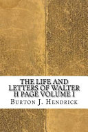 The Life and Letters of Walter H Page Volume I