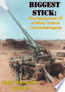 Biggest Stick  The Employment Of Artillery Units In Counterinsurgency