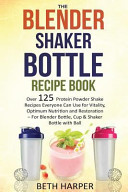 The Blender Shaker Bottle Recipe Book
