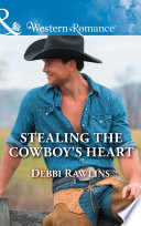 Stealing The Cowboy s Heart  Mills   Boon Western Romance   Made in Montana  Book 17