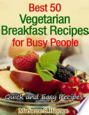 Best 50 Vegetarian Breakfast Recipes for Busy People  Quick and Easy Recipes