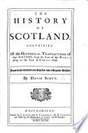 The History of Scotland  containing all the historical transactions of that nation  from the year of the world 3619 to the year of Christ 1726  L P
