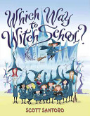 Which Way To Witch School? : school for little witches! little witches must...