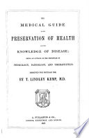 The Medical Guide to the Preservation of Health and the Knowledge of Disease  Being an Outline of the Principles of Physiology  Pathology  and Therapeutics