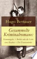 Gesammelte Kriminalromane  Hemmungslos   Bobbie oder die Liebe eines Knaben   Der Frauenm  rder