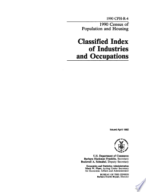 1990 census of population and housing: Classified index of industries and occupations