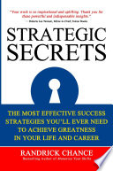 Strategic Secrets  The Most Effective Success Tactics You  ll Ever Need to Achieve Greatness in Your Life and Career