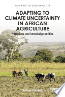 Adapting To Climate Uncertainty In African Agriculture : associated with high degrees of...