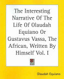 The Interesting Narrative Of The Life Of Olaudah Equiano Or Gustavus Vassa  The African  Written By Himself