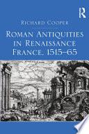Roman Antiquities in Renaissance France, 1515–65