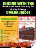 Juicing with the Omega Juicer  Nourish and Detox Your Body for Vitality and Energy   4 In 1 Box Set