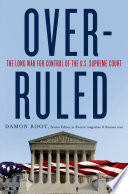 Overruled  The Long War for Control of the U S  Supreme Court