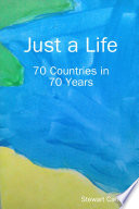 Just a Life   70 Countries in 70 Years