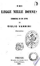 Chi legge nelle donne? commedia in un atto di Giulio Vannini fiorentino