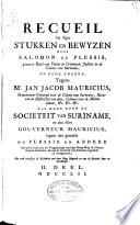Recueil van Egte Stukken en Bewyzen door Salomon du Plessis, ... en door andere; Tegens Mr. Jan Jacob Mauricius, ... als mede door de Societeit van Suriname, en den selve Gouverneur Mauricius, tegens den gemelde du Plessis en andere ... ingedient en overgelevert