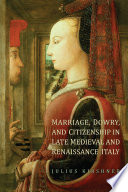 Marriage  Dowry  and Citizenship in Late Medieval and Renaissance Italy