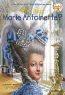 Who Was Marie Antoinette? : versailles, marie antoinette led a charmed...