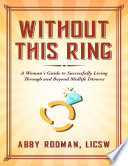 Without This Ring  A Woman s Guide to Successfully Living Through and Beyond Midlife Divorce Book PDF