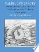 Caligula s Barges and the Renaissance Origins of Nautical Archaeology Under Water