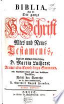 Biblia  Das ist  Die ganze H  Schrift Altes und Neues Testaments  nach der teutschen Uebersetzung Martin Luthers  Mit     kurzen Summarien  auch     vielen     Parallelen