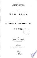 Outlines of a new plan for tilling   fertilizing land